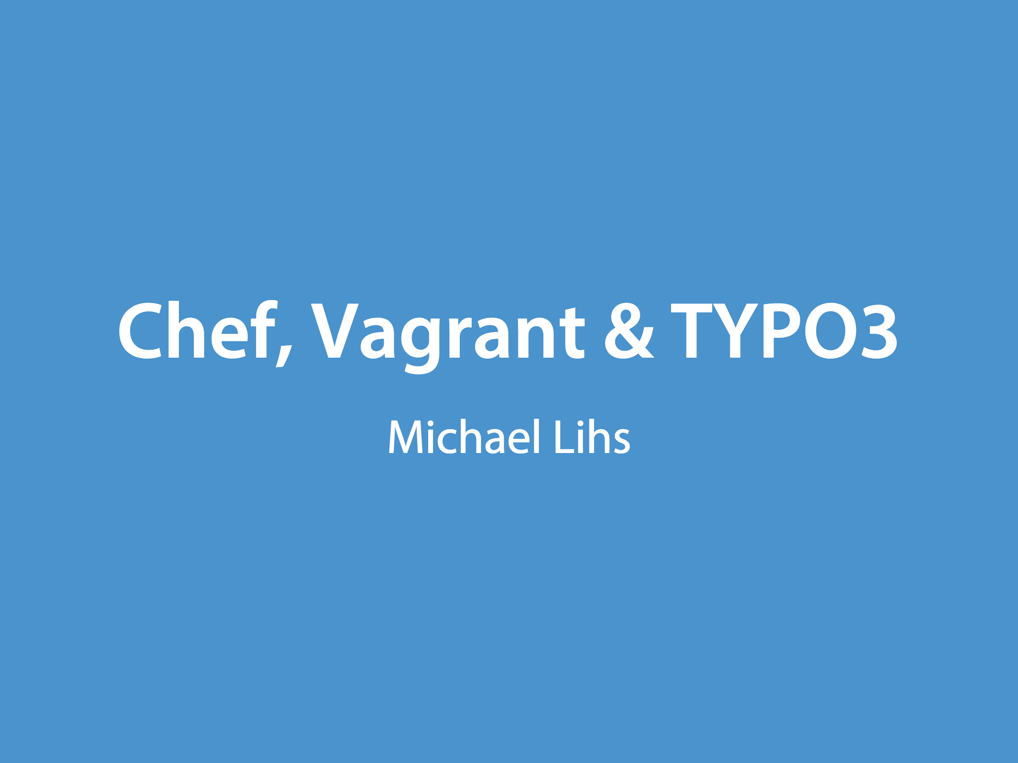 Slides for Chef, Vagrant and TYPO3